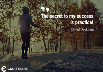 the-secret-to-my-success-is-practice