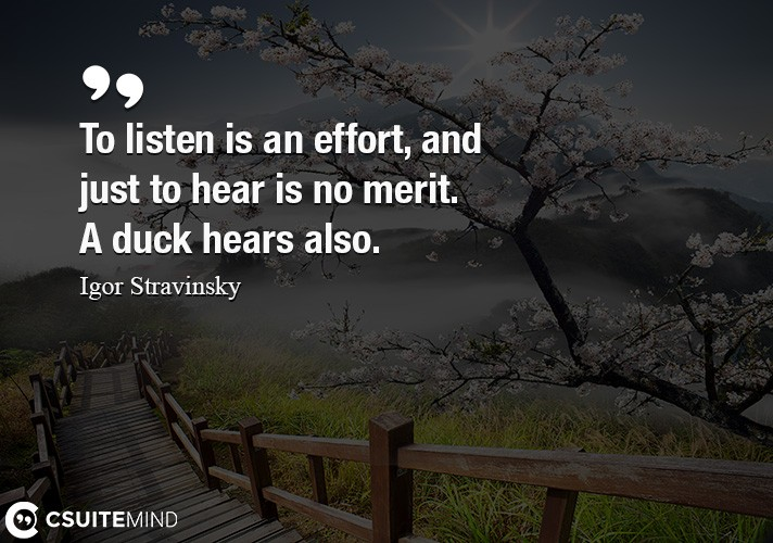 to-listen-is-an-effort-and-just-to-hear-is-no-merit-a-duck