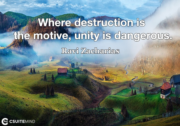 Where destruction is the motive, unity is dangerous.