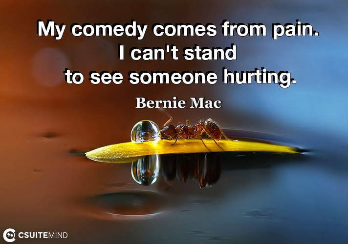 my-comedy-comes-from-pain-i-cant-stand-to-see-someone-hurt