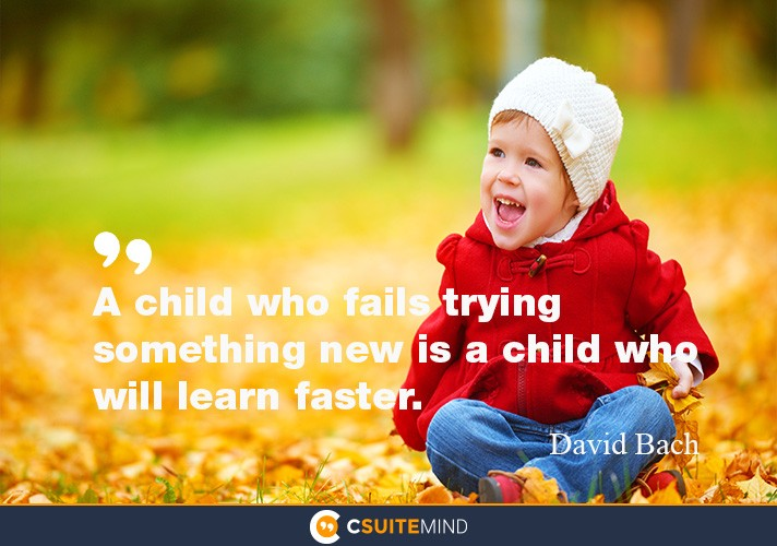 a-child-who-fails-trying-something-new-is-a-child-who-will-l
