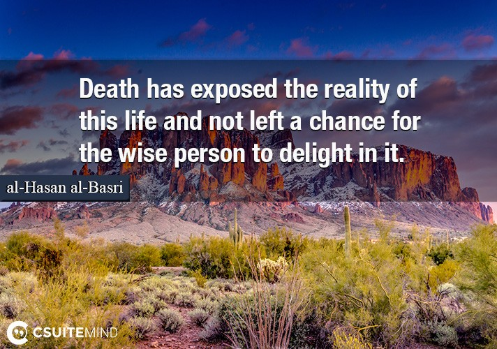 death-has-exposed-the-reality-of-this-life-and-not-left-a-ch