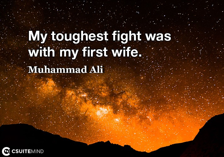 my-toughest-fight-was-with-my-first-wife