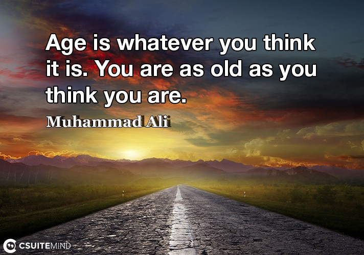 age-is-whatever-you-think-it-is-you-are-as-old-as-you-think