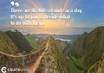 there-are-86400-seconds-in-a-day-its-up-to-you-to-decide
