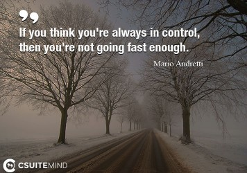 if-you-think-youre-always-in-control-then-youre-not-going