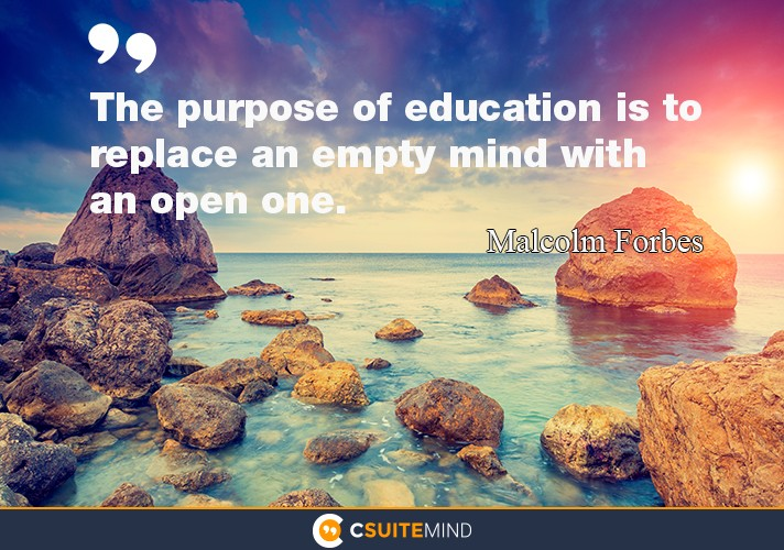the-purpose-of-education-is-to-replace-an-empty-mind-with-an