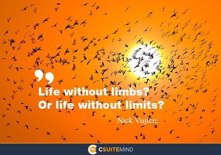 Life without limbs? Or life without limits?