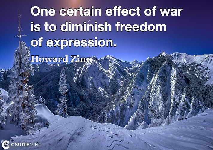 One certain effect of war is to diminish freedom of expression.