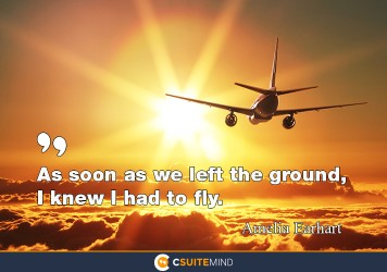 as-soon-as-we-left-the-ground-i-knew-i-had-to-fly
