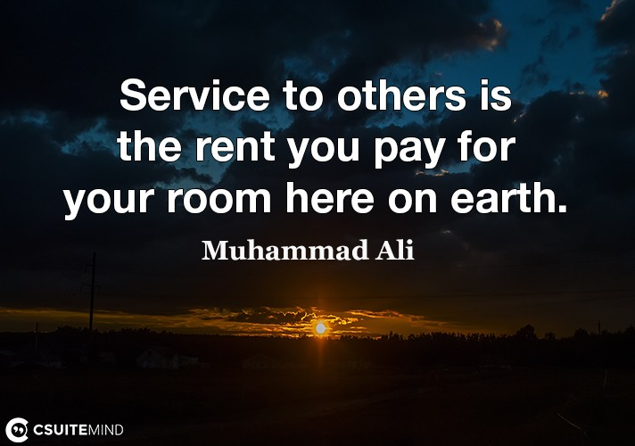 service-to-others-is-the-rent-you-pay-for-your-room-here-on