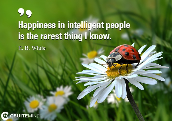 happiness-in-intelligent-people-is-the-rarest-thing-i-know