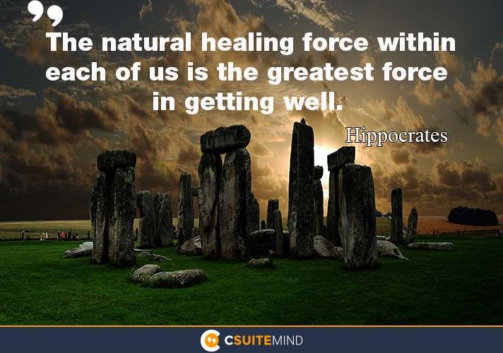 """The natural healing force within each of us is the greatest force in getting well."""