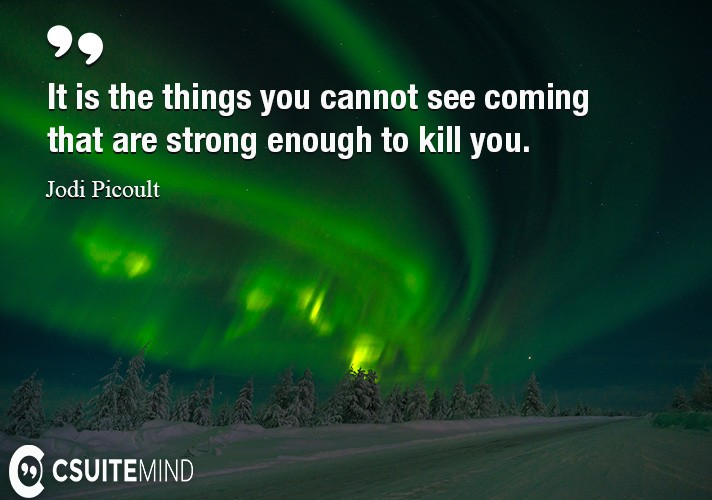 it-is-the-things-you-cannot-see-coming-that-are-strong-enoug