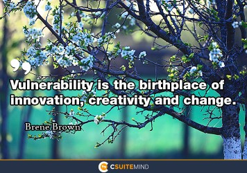 vulnerability-is-the-birthplace-of-innovation-creativity-an