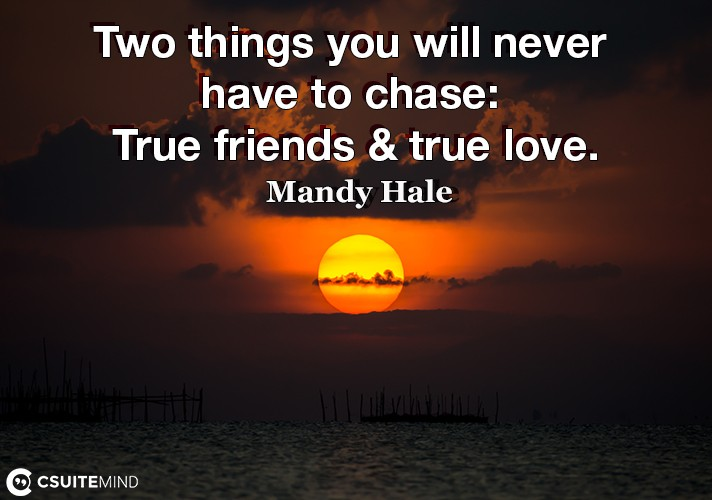 two-things-you-will-never-have-to-chase-true-friends-true