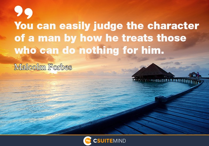 you-can-easily-judge-the-character-of-a-man-by-how-he-treats
