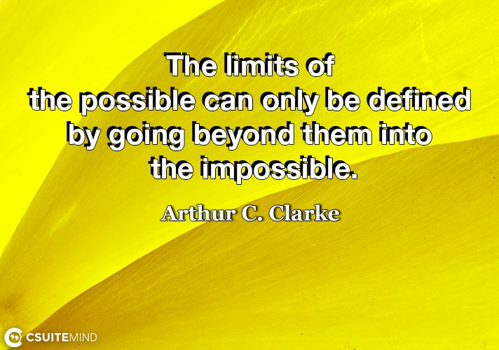 the-limits-of-the-possible-can-only-be-defined-by-going-beyo