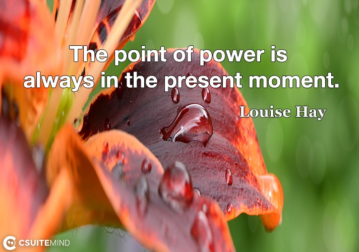 The point of power is always in the present moment.