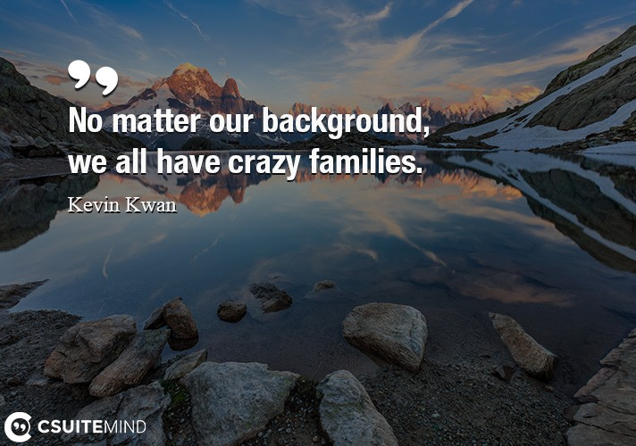 No matter our background, we all have crazy families.