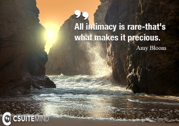All intimacy is rare-that's what makes it precious.