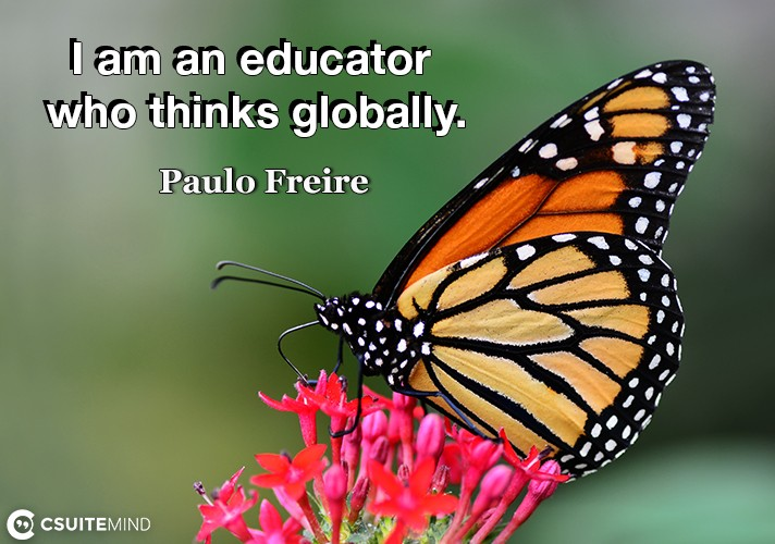 I am an educator who thinks globally.