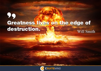 greatness-lives-on-the-edge-of-destruction