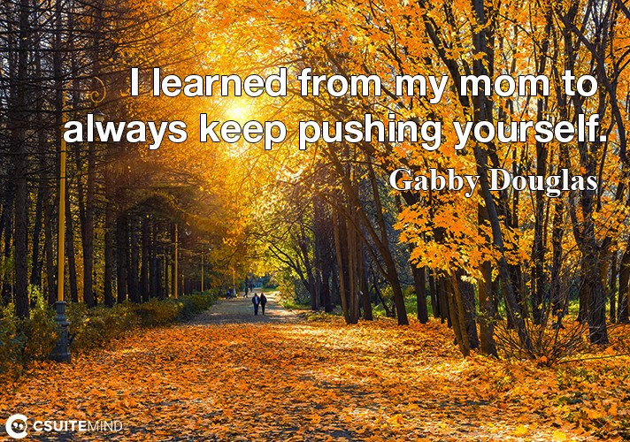i-learned-from-my-mom-to-always-keep-pushing-yourself