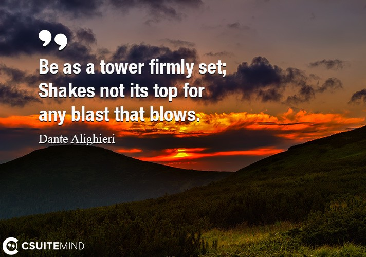 be-as-a-tower-firmly-set-shakes-not-its-top-for-any-blast-t
