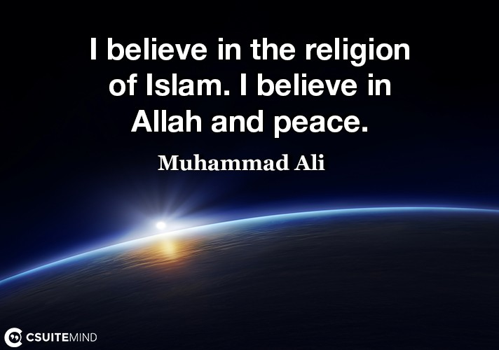 I believe in the religion of Islam. I believe in Allah and peace.