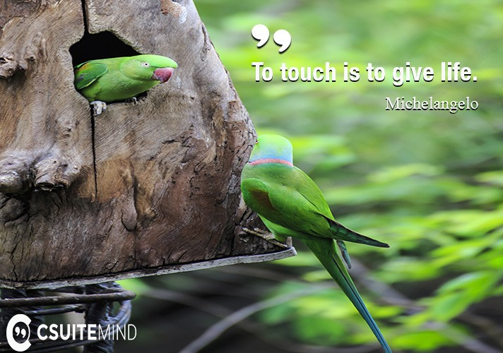 To touch is to give life.