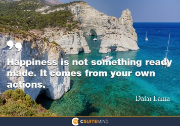 happiness-is-not-something-ready-made-it-comes-from-your-ow