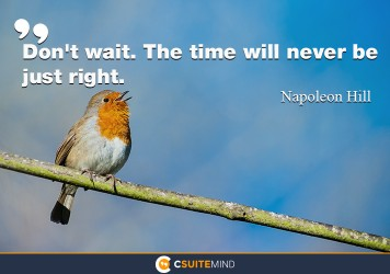 dont-wait-the-time-will-never-be-just-right