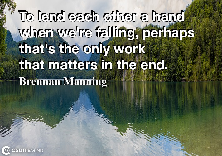 to-lend-each-other-a-hand-when-were-falling-perhaps-thats