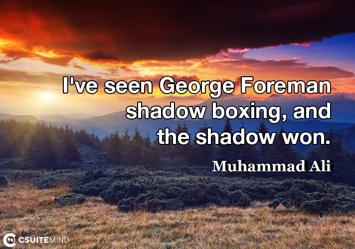 ive-seen-george-foreman-shadow-boxing-and-the-shadow-won