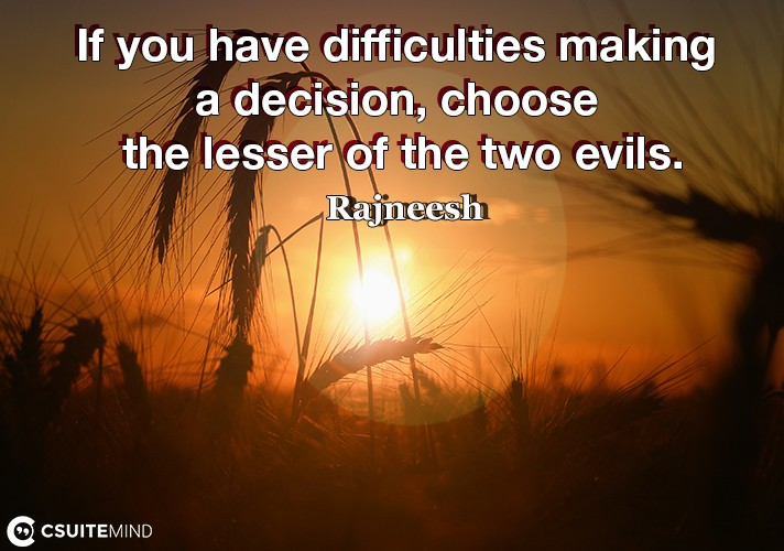 if-you-have-difficulties-making-a-decision-choose-the-lesse