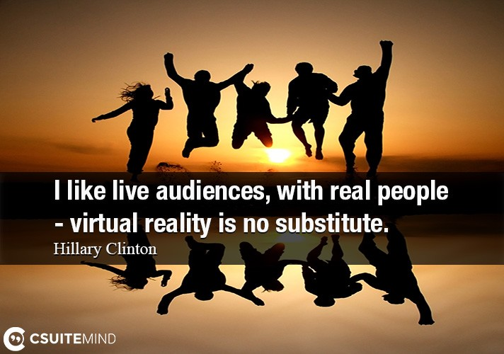 i-like-live-audiences-with-real-people-virtual-reality-is