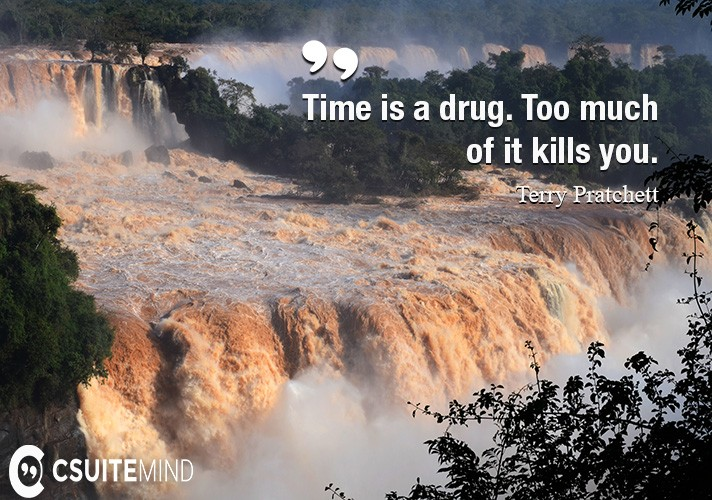 time-is-a-drug-too-much-of-it-kills-you