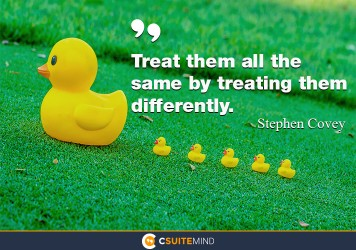 Treat them all the same by treating them differently.