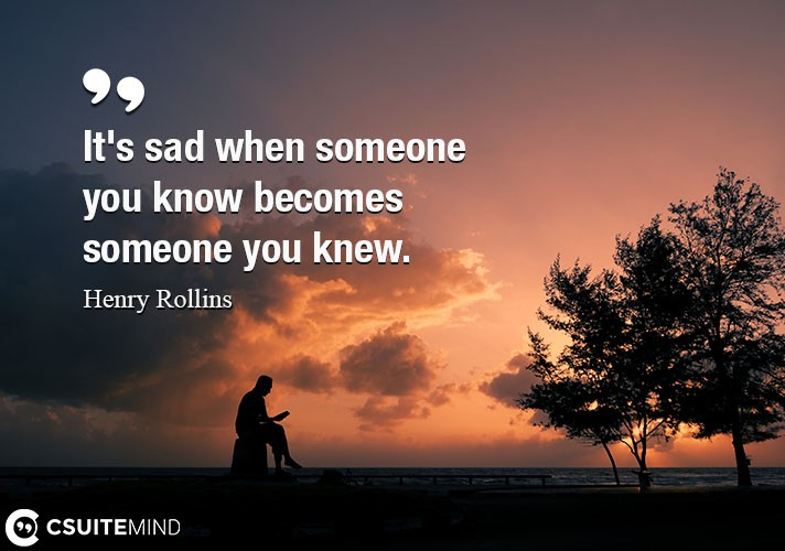 its-sad-when-someone-you-know-becomes-someone-you-knew