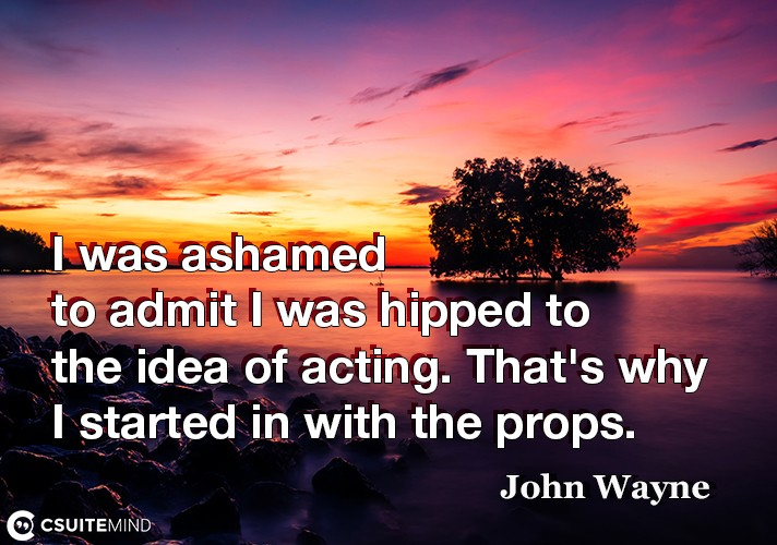 i-was-ashamed-to-admit-i-was-hipped-to-the-idea-of-acting-t