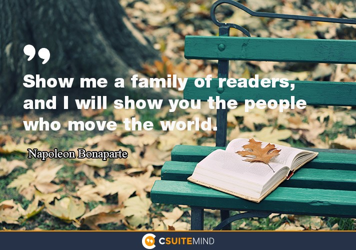 Show me a family of readers, and I will show you the people who move the world