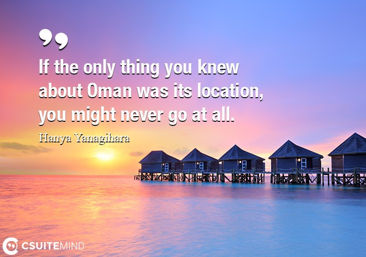 If the only thing you knew about Oman was its location, you might never go at all.