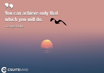 you-can-achieve-only-that-which-you-will-do