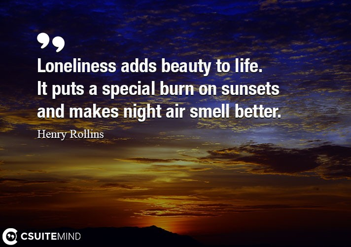 loneliness-adds-beauty-to-life-it-puts-a-special-burn-on-su