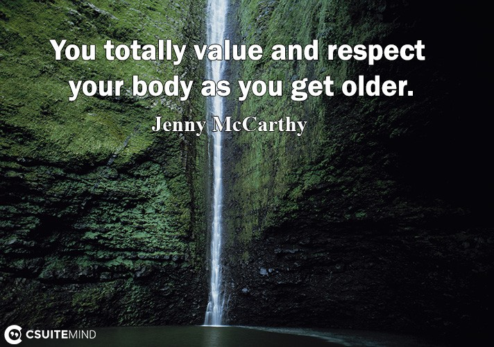 you-totallu-value-and-respect-uour-body-a-uou-get-older