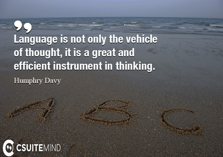 language-is-not-only-the-vehicle-of-thought-it-is-a-great-a