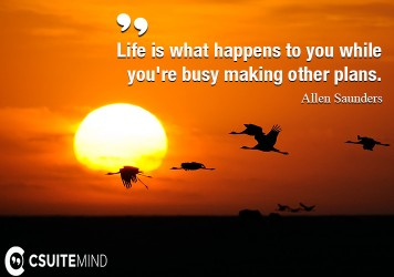 life-is-what-happens-to-us-while-we-are-making-other-plans