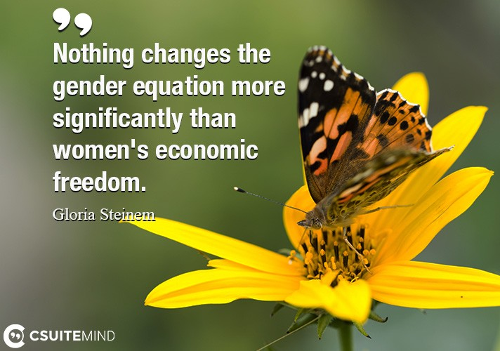 Nothing changes the gender equation more significantly than women's economic freedom.