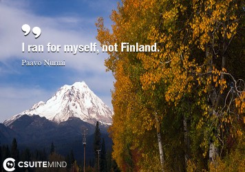 I ran for myself, not Finland.